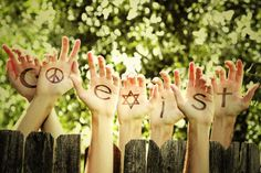 Coexist, its all I ask.  Female, male, gay, staight, Jewish, Catholic, Muslim, Atheist . We are all beings that belong to the same planet-for goodness sake.
