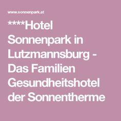 ****Hotel Sonnenpark in Lutzmannsburg - Das Familien Gesundheitshotel der Sonnentherme
