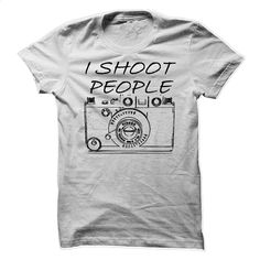 I Shoot People T Shirt, Hoodie, Sweatshirts - custom tee shirts #teeshirt #T-Shirts