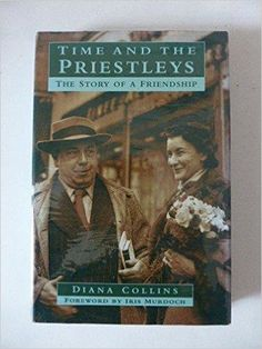 Time and the Priestleys: The Story of a Friendship (Biography, Letters & Diaries),  Diana Collins, Iris Murdoch: 9780750908283: Books