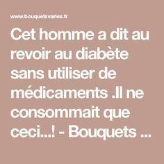 Cet homme a dit au revoir au diabète sans utiliser de médicaments .Il ne consommait que ceci...! - Bouquets variés