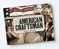 The American Craftsman by Tadd Myers includes seven Texas craftsmen.