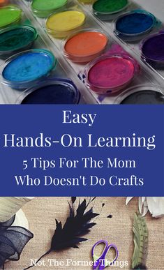 Easy Hands-On Learning: 5 Tips For The Mom Who Doesn't Do Crafts #handsonlearning #crafts #kidsactivities #homeschool #homeschoolmom