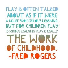 Play is often talked about as if it were a relief from serious learning. But for children, play IS serious learning. Play is really the work of childhood. Play Quotes, Quotes For Kids, Quotes To Live By, Quotes About Play, Quotes About Children Learning, Child Quotes, Toddler Quotes, Quotes Children, Son Quotes