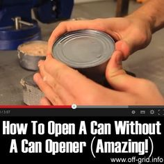 No can opener? No problem. You can actually open a can of food by just rubbing its top against a piece of concrete! Cool.