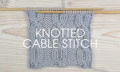 Free pattern - Knotted Cable Stitch. Using the same simple techniques that are used to create any cable this Knotted Cable has a uniquely twisted look.