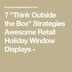 """7 """"Think Outside the Box"""" Strategies Awesome Retail Holiday Window Displays -"""