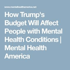 How Trump's Budget Will Affect People with Mental Health Conditions | Mental Health America