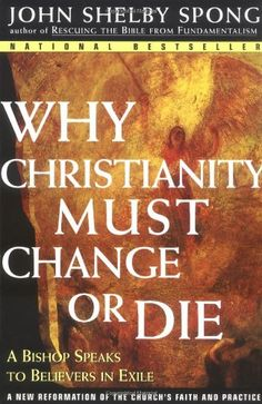 Why Christianity Must Change or Die: A Bishop Speaks to Believers In Exile by John Shelby Spong http://www.amazon.com/dp/0060675365/ref=cm_sw_r_pi_dp_gJ0Mub10E5HJ5