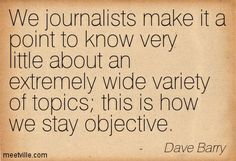 Journalist+quotes | ... this is how we stay objective. journalism, humor. Meetville Quotes