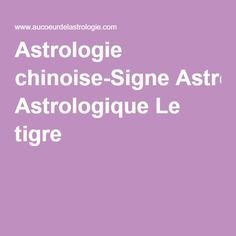 Astrologie chinoise- Signe Astrologique Le Tigre