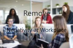 How to Remove Negativity at Workplace