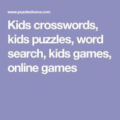 Kids crosswords, kids puzzles, word search, kids games, online games
