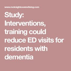 Study: Interventions, training could reduce ED visits for residents with dementia