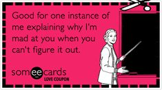 Free, Flirting Ecard: Love Coupon: Good for one instance of me explaining why I'm mad at you when you can't figure it out.