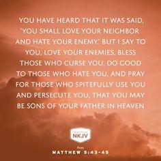 NKJV Verse of the Day: Matthew 5:43-45  GOD #faith #family #limu - edwhite.iamlimu.com