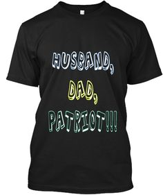 Husband, Dad, Patriot!!! Black T-Shirt Front