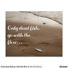 Only dead fish go with the flow - Inspirational quote poster