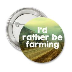I'd rather be Farming  1.25'' Pinback by bohemianapothecarium