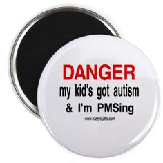Autism & Pms combo..... haha!!!! =) i love this. not sure i'd actually wear it into public, though