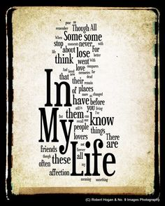 """All the words from the Beatles classic, """"In My Life"""" have been used and artistically arranged to put specific emphasis the important words of this classic song, creating a one of a kind piece of art for the Beatles lover.    Fine Art Print by Robert Hogan, © Robert Hogan & No. 9 Images Photography"""