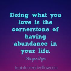 """""""Doing what you love is the cornerstone of having abundance in your life."""" - Google Search"""