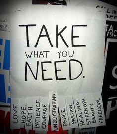 Take what you need.....