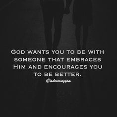 God wants you to be with someone that embraces him and encourages you to be better.
