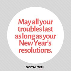 May all your troubles last as long as your New Year's resolutions. Best Inspirational and Funny New Year's Quotes for 2019 New Year Quotes Images, New Year Quotes Funny Hilarious, Quotes About New Year, Funny Quotes, Funny Memes, New Year Meme, Laugh Factory, Funny Letters, Bag Quotes