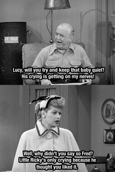 The sarcasm was JUST perfect! I Love Lucy.