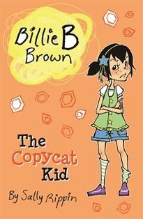 Fiction for younger readers: Billie B Brown, the Copycat Kid by Sally Rippon