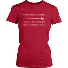 """You keep using that scripture..."" - Women's T-Shirt"