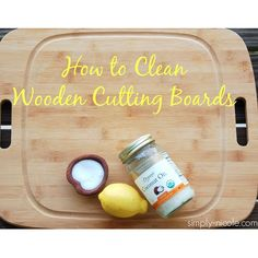 How to Clean Wooden Cutting Boards - simply Nicole