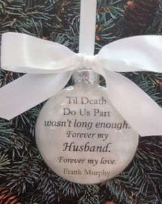 Beautiful Husband Memorial Ornament with the words Til Death Do Us Part Wasnt Long Enough Forever My Husband, Forever My Love sympathy gift.  This glass ornament is approx. 3.5 inches in diam. and 1 inch thick. It is filled with soft white feathers and the words are printed on vellum also inside the ornament. Its topped with a white satin ribbon- However, I also have Pale Pink, Hot Pink, Light Blue, Royal, Navy, Mint, Lavender, or Yellow Satin ribbon- just let me know if youd like a…