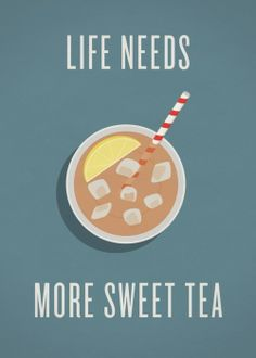 life needs more sweet tea