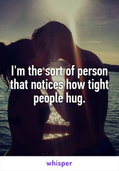 I'm the sort of person that notices how tight people hug.