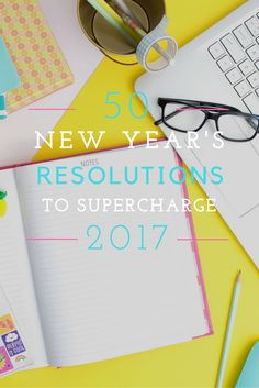 50 New Year's Resolutions to Supercharge 2017-- A list of new year resolutions that are worth trying to better yourself. How to be a better you in 2017!