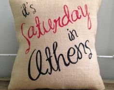 "Burlap Pillow - ""It's Saturday in Athens"" - Athens, Georgia, SEC Football, University of Georgia - Custom Made to Order"