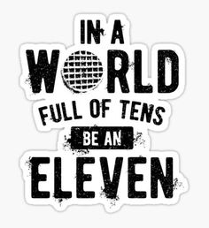 Pegatina In a World full of tens be an Eleven (mugs, shirts, and more merch)