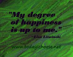 """My degree of happiness is up to me. Lisa, Happiness, Wisdom, Passion, Inspirational, Thoughts, Happy, Bonheur, Feeling Happy"