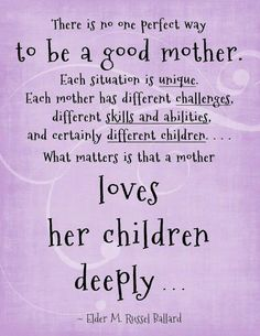 Just be a loving mother!
