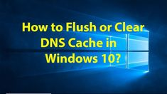 Having dns cache corruption or internet connection problems in how to flush or clear dns cache in windows 10 ccuart Images
