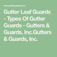 Gutter Leaf Guards - Types Of Gutter Guards - Gutters & Guards, Inc.Gutters & Guards, Inc.