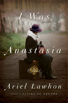 I Was Anastasia by Ariel Lawhon and 27 Best Historical Fiction Books Coming Out in 2018