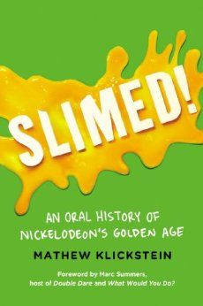 Slimed!: An Oral History of Nickelodeon's Golden Age: Mathew Klickstein: 9780142196854: Amazon.com: Books