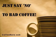 Say 'NO' to bad coffee! http://www.coffeenate.com/say-no-to-bad-coffee/ #Coffee