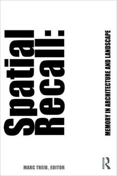 Spatial recall : Memory in architecture and landscape / Marc Treib, editor. Signatura:   60 SPA Na biblioteca:  http://kmelot.biblioteca.udc.es/record=b1539889~S1*gag