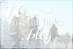 10 MORE USEFUL LINKS FOR MAKING YOUR BLOG LOOK GOOD