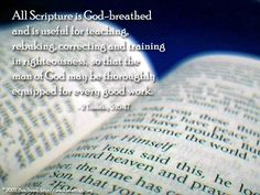 Inspirational illustration of 2 Timothy 3:16-17 All Scripture is God-breathed and is useful for teaching, rebuking, correcting and training in righteousness, so that the man of God may be thoroughly equipped for every good work.