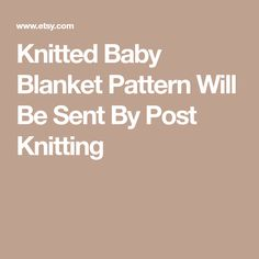 Knitted Baby Blanket Pattern Will Be Sent By Post Knitting